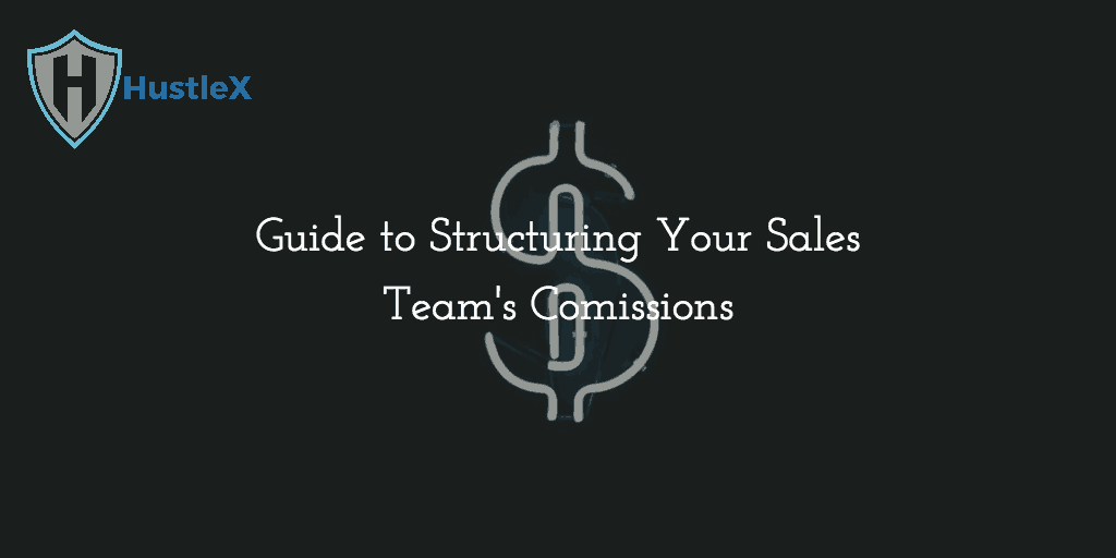 Guide to Structuring Your Sales Team's Commissions